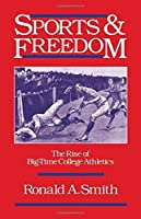 Sports and Freedom: The Rise of Big-Time College Athletics (Sports and History)【洋書】 [並行輸入品]