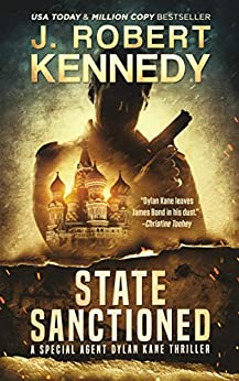 State Sanctioned (Special Agent Dylan Kane Thrillers Book 8) by [Kennedy, J. Robert]