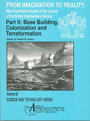 From Imagination to Reality, Base Building, Colonization and Terraformation: Mars Exploration Studies of the Journal of the British Interplanetary Society (Science & Technology Series)