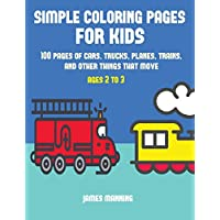 Simple Coloring Pages: A Coloring Book for Toddlers with Thick Outlines for Easy Coloring: With Pictures of Trains, Cars, Planes, Trucks, Boats, Lorries and Other Modes of Transport