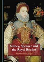 Sidney, Spenser and the Royal Reader