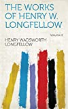 The Works of Henry W. Longfellow Volume 2