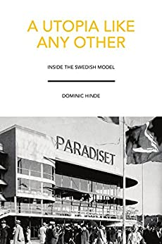 A Utopia Like Any Other: Inside the Swedish Model by [Hinde, Dominic]