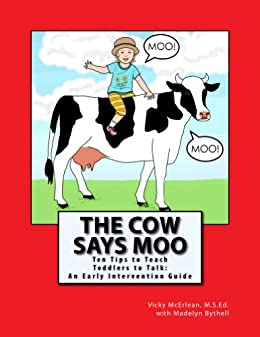 The Cow Says Moo. Ten Tips to Teach Toddlers to Talk:  An Early Intervention Guide by [McErlean, Vicky, Bythell, Madelyn]