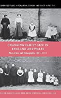 Changing Family Size in England and Wales: Place, Class and Demography, 1891–1911 (Cambridge Studies in Population, Economy and Society in Past Time)