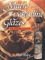 Macro-Crystalline Glazes: The Challenge of Crystals