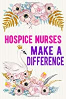 Hospice Nurses Make A Difference: Hospice Nurse Notebook / Journal / Diary,Notebook 6x9 dimension|120pages|College Ruled,Hospice Nurse Gift