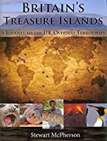 Britain's Treasure Islands: A Journey to the UK Overseas Territories