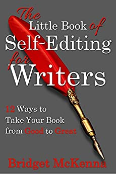 The Little Book of Self-Editing for Writers: 12 Ways to Take Your Book from Good to Great (Little Books for Writers) by [McKenna, Bridget]