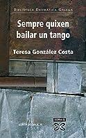 Sempre quixen bailar un tango / Always Wanted to Dance a Tango (Ebiblioteca Dramatica Galega)