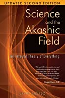 Science and the Akashic Field: An Integral Theory of Everything by Ervin Laszlo(2007-05-03)