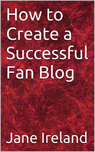 How to Create a Successful Fan Blog (English Edition)