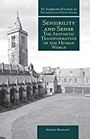 Sensibility and Sense: The Aesthetic Transformation of the Human World (St Andrews Studies in Philosophy and Public Affairs)