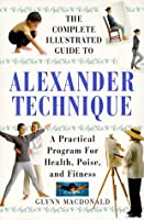 The Complete Illustrated Guide to Alexander Technique: A Practical Approach to Health Poise and Fitness [並行輸入品]