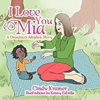 I Love You Mia: A Grandma's Adoption Stay