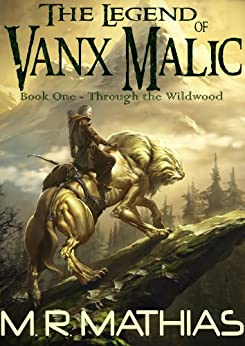 Through the Wildwood (The Legend of Vanx Malic Book 1) by [Mathias, M. R.]
