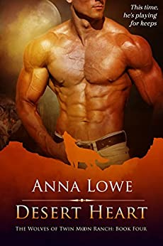 Desert Heart (The Wolves of Twin Moon Ranch Book 4) by [Lowe, Anna]