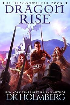 Dragon Rise (The Dragonwalker Book 3) by [Holmberg, D.K.]