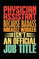 Physician Assistant Because Badass Miracle Worker Isn't An Official Job Title: Coworker Staff Office Funny Gag Colleague Notebook Wide Ruled Lined Journal 6x9 Inch ( Legal ruled ) TEAM Family Gift Idea Mom Dad or Kids in Holidays - Retro Cover
