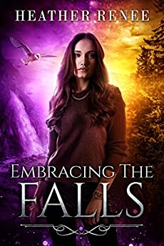 Embracing The Falls (The Falls Trilogy Book 3) by [Renee, Heather]
