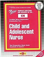 Child and Adolescent Nurse (Certified Nurse Examination Series No Cn-7)