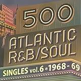 500 アトランティック・R&B/ソウル・シングルズ Vol.6 -1968/69