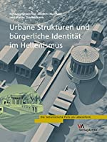 Urbane Strukturen Und Burgerliche Identitat Im Hellenismus (Die Hellenistische Polis Als Lebensform)