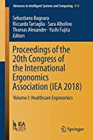 Proceedings of the 20th Congress of the International Ergonomics Association (IEA 2018): Volume I: Healthcare Ergonomics (Advances in Intelligent Systems and Computing)