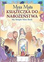 Moja Mala Ksiazeczka do Nabozenstwa: My Polish Simple Mass Book
