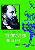 Alfred Brehm - Tiervater Brehm