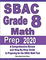 SBAC Grade 8 Math Prep 2020: A Comprehensive Review and Step-By-Step Guide to Preparing for the SBAC Math Test