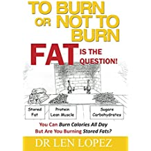 To Burn or Not to Burn - Fat is the Question: You can burn calories all day, but are you burning stored body fat?