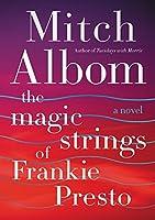 The Magic Strings of Frankie Presto: A Novel by Mitch Albom(2015-11-10)