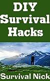 アウトドア用品 DIY Survival Hacks: DIY Water, Food, Fire, and Other Lifesaving Hacks That Will Help You Stay Alive In An Emergency Situation (English Edition)
