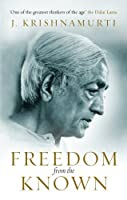 Freedom from the Known by J KRISHNAMURTI(1905-07-02)