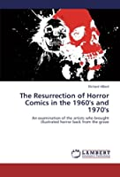 The Resurrection of Horror Comics in the 1960's and 1970's: An examination of the artists who brought illustrated horror back from the grave