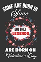 Some Are Born In June But Only Legends Are Born On Valentine's Day: Valentine Gift, Best Gift For Man And Women Who Are Born In June