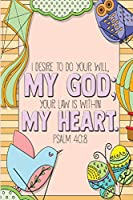 I desire to do your will, my God; your law is within my heart. -Psalm 40:8: Bible Psalms Journal & Coloring Book
