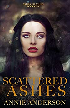 Scattered Ashes (Ashes to Ashes Book 1) by [Anderson, Annie]
