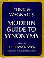 Funk and Wagnalls Modern Guide to Synonyms and Related Words; Lists of Antonyms, Copious Cross-References: A Complete and Legible Index