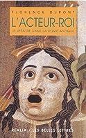 L'Acteur-Roi ou le Theatre dans La Rome Antique (Realia)