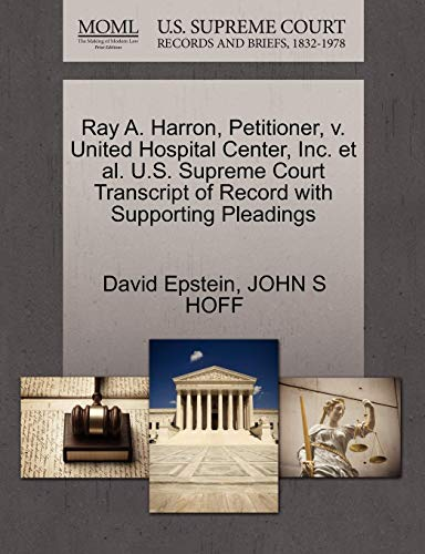 Download Ray A. Harron, Petitioner, V. United Hospital Center, Inc. et al. U.S. Supreme Court Transcript of Record with Supporting Pleadings 1270653792
