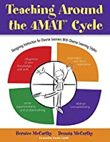 Teaching Around the 4MAT® Cycle: Designing Instruction for Diverse Learners with Diverse Learning Styles (NULL)