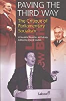 Paving the Third Way: A Critique of Parliamentary Socialism (Socialist Register Anthology)