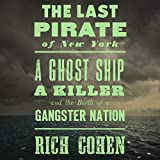 The Last Pirate of New York: A Ghost Ship, a Killer, and the Birth of a Gangster Nation 画像