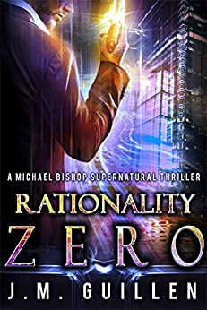 Rationality Zero: A Michael Bishop Hyper-tech Adventure (The Dossiers of Asset 108 Book 1) by [Guillen, J.M.]