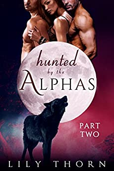 Hunted by the Alphas: Part Two (BBW Werewolf Menage Paranormal Romance) by [Thorn, Lily]