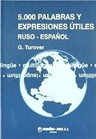 5.000 Palabras Y Expresiones Utiles / 5.000 Words and Useful Expressions Russian - Spanish: Ruso - Espanol: Guia Del Interprete De Conferencias Internacionales / Russian - Spanish: Interpreter Guide for International Conferences