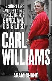 Carl Williams: The Short Life & Violent Times of Melbourne's Gangland D