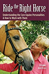 Ride the Right Horse: Understanding the Core Equine Personalities & How to Work With Them